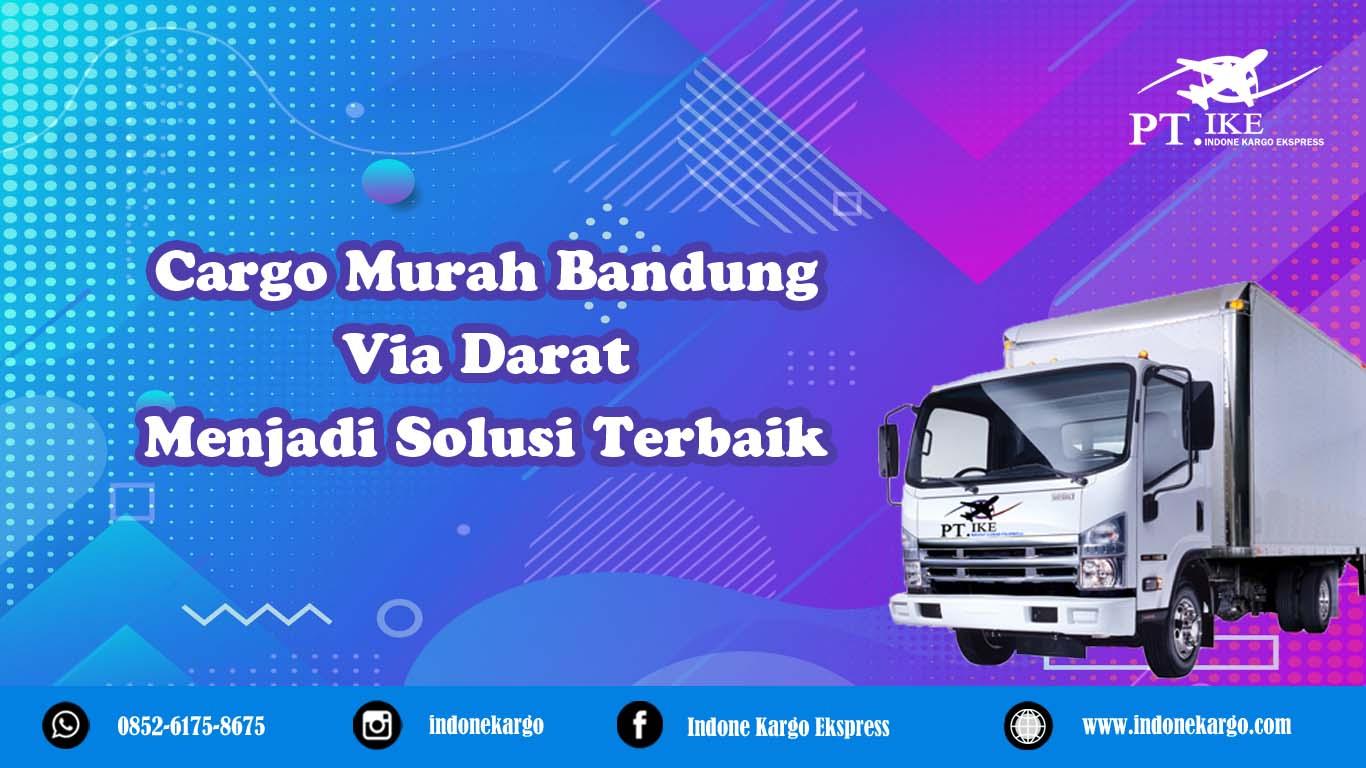 Cargo Murah Bandung Via Darat Menjadi Solusi Terbaik