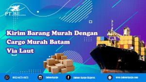 Kirim Barang Murah dengan Cargo Murah Batam via Kapal Laut