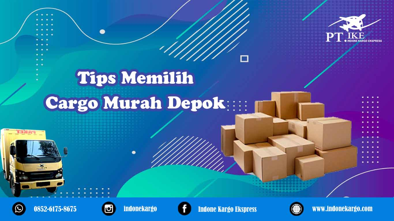 Tips Memilih Cargo Murah Depok PT Indone Kargo Ekspress