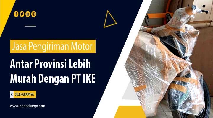 Jasa Pengiriman Motor Antar Provinsi Murah Dengan PT IKE