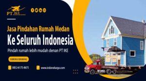 Jasa Pindahan Rumah Medan Murah Keseluruh Indonesia