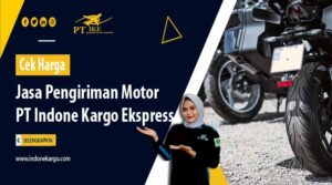 Cek Harga Jasa Pengiriman Motor PT Indone Kargo Ekspress