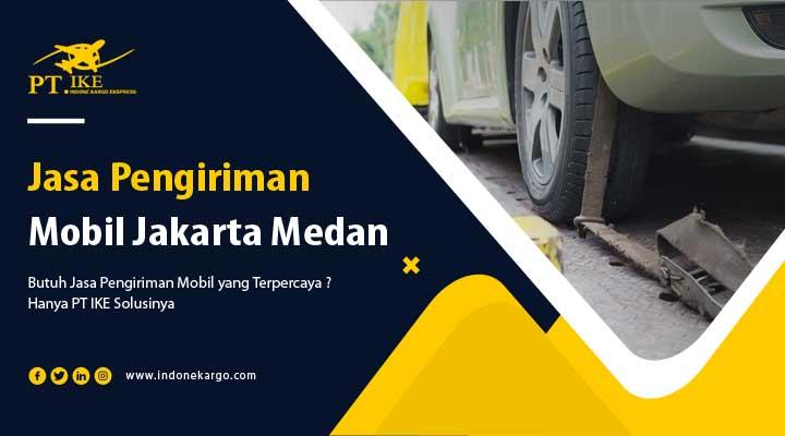 Jasa Pengiriman Mobil Jakarta Medan Murah Berasuransi Dengan PT IKE