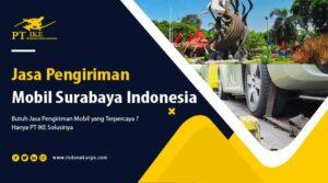 Jasa Pengiriman Mobil Surabaya, Pastikan Syaratnya Pas!