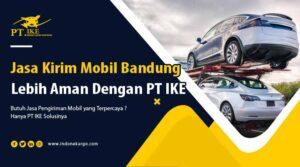 Jasa Kirim Mobil Bandung – Ketahui Tips Jasa Yang Berkualitas