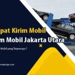 Jasa Kirim Mobil Jakarta Utara – Solusi Tepat Kirim Mobil