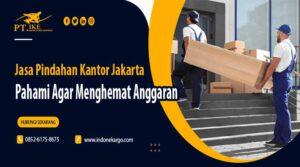 Jasa Pindahan Kantor Jakarta, Ini Point Penting Menghemat Anggaran