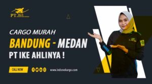 Cargo Murah Bandung Medan Lebih Murah Dengan PT IKE