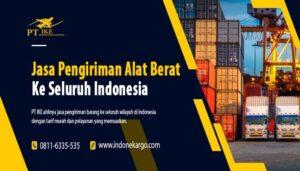 Jasa Pengiriman Alat Berat Murah Ke Seluruh Indonesia