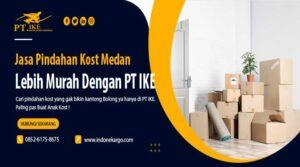 Jasa Pindahan Kost Medan Lebih Murah Dengan PT IKE
