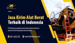 Jasa Kirim Alat Berat Terbaik Di Indonesia