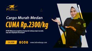 Cargo Murah Medan PT IKE Cuma 2300/kg, Cargo Andalan Orang Medan!