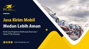 Jasa Kirim Mobil Medan | Perhatikan Hal Ini Sebelum Mengirim !