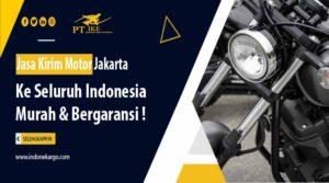 Jasa Kirim Motor Jakarta ke Seluruh Indonesia