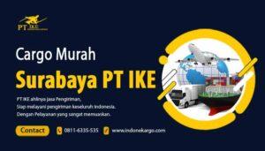 Cargo Murah Surabaya PT IKE, Pilih yang Bisa Di Andalkan!