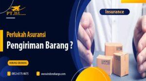 Asuransi Pengiriman Barang, Perlukah? [+PT IKE 2021]