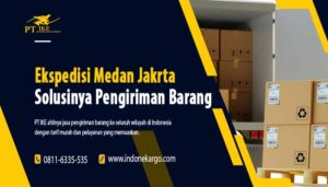 Ekspedisi Medan Jakarta Solusinya Pengiriman Barang